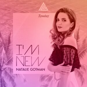 Natalie Gotman – I'm New (Remixes)